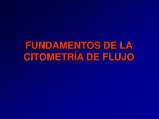 FUNDAMENTOS DE LA CITOMETRÍA DE FLUJO