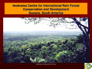 Iwokrama Centre for International Rain Forest Conservation and Development Guyana, South America