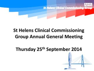 St Helens Clinical Commissioning Group Annual General Meeting Thursday 25 th  September 2014