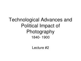 Technological Advances and Political Impact of Photography