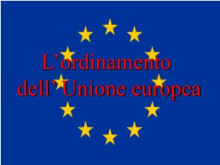L'ordinamento  dell' Unione europea