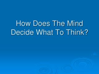 How Does The Mind Decide What To Think?