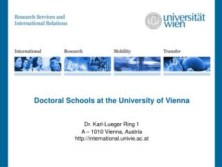 Doctoral Schools at the University of Vienna Dr. Karl-Lueger Ring 1 A – 1010 Vienna, Austria