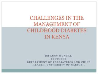 CHALLENGES IN THE MANAGEMENT OF CHILDHOOD DIABETES IN KENYA
