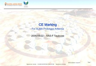 CE Marking For ALMA Prototype Antenna 2006/06/22 – AAS-F Toulouse