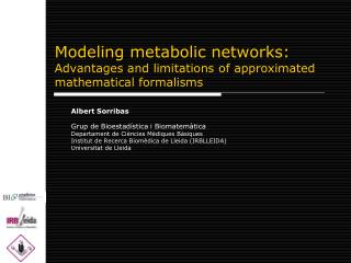 Modeling metabolic networks:  Advantages and limitations of approximated mathematical formalisms