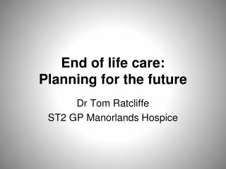 End of life care: Planning for the future