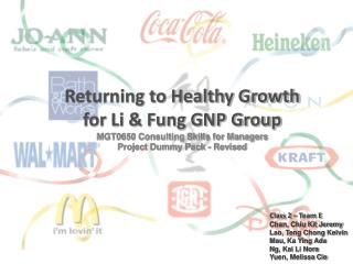 Returning to Healthy Growth for Li & Fung GNP Group MGT0650 Consulting Skills for Managers