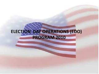ELECTION  DAY OPERATIONS (EDO) PROGRAM 2010