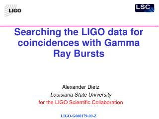 Searching the LIGO data for coincidences with Gamma Ray Bursts