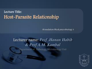 Lecturer name:  Prof . Hanan Habib  & Prof A.M. Kambal Department of  Pathology, Microbiology Unit