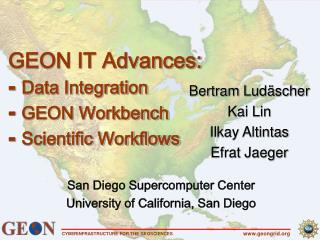 GEON IT Advances: ⁃  Data Integration ⁃  GEON Workbench ⁃  Scientific Workflows