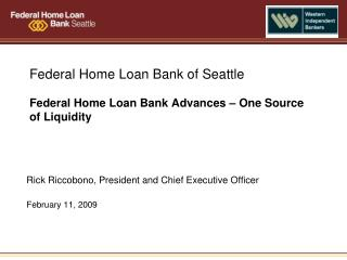Federal Home Loan Bank of Seattle  Federal Home Loan Bank Advances – One Source of Liquidity