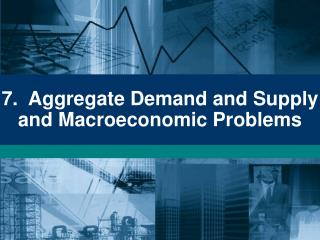 7.  Aggregate Demand and Supply and Macroeconomic Problems