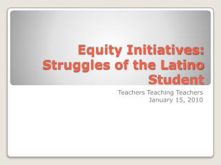 Equity Initiatives: Struggles of the Latino Student