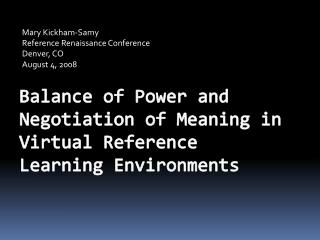 Balance of Power and Negotiation of Meaning in  Virtual Reference  Learning Environments