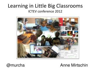 Learning in Little Big Classrooms ICTEV conference 2012