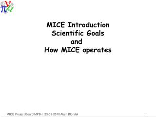 MICE Introduction  Scientific Goals  and  How MICE operates