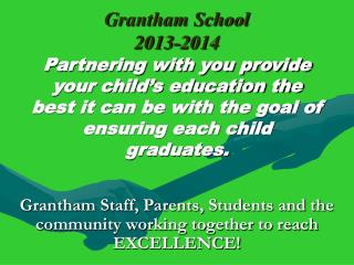 Grantham Staff, Parents, Students and the community working together to reach EXCELLENCE!