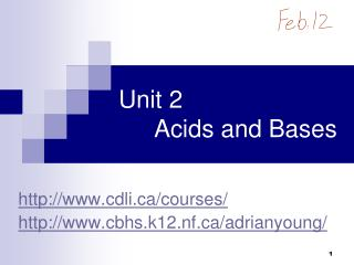 Unit 2 	Acids and Bases