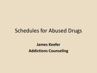 Schedules for Abused Drugs