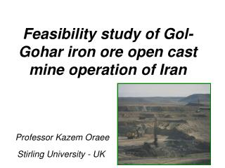 Feasibility study of Gol-Gohar iron ore open cast mine operation of Iran