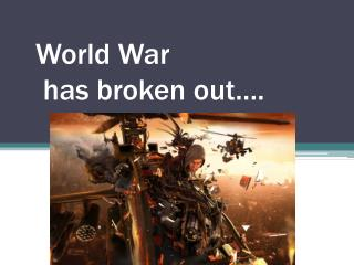 World War has broken out….