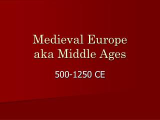 Medieval Europe aka Middle Ages