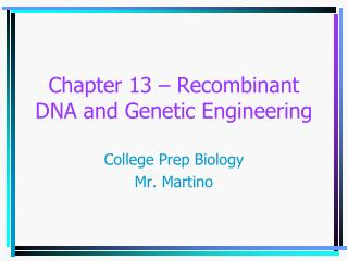 Chapter 13 – Recombinant DNA and Genetic Engineering