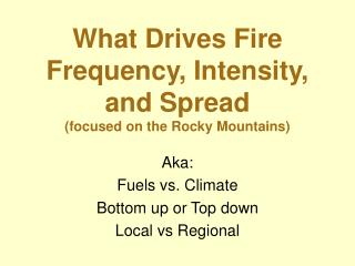 What Drives Fire Frequency, Intensity, and Spread (focused on the Rocky Mountains)