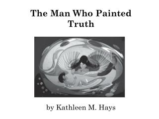 The Man Who Painted Truth by Kathleen M. Hays