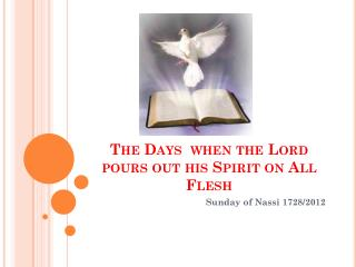 The Days  when the Lord pours out his Spirit on All Flesh