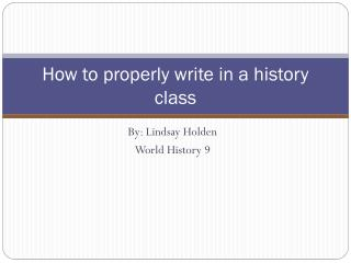 How to properly write in a history class
