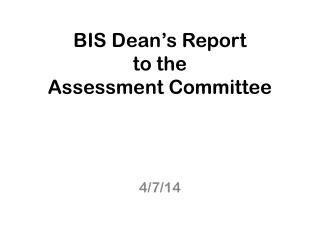 BIS Dean's Report to the Assessment Committee
