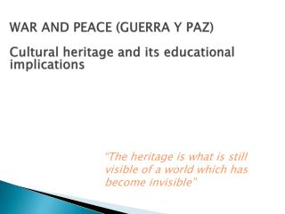 WAR AND PEACE (GUERRA Y PAZ) Cultural heritage  and  its educational implications