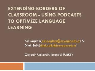EXTENDİNG BORDERS OF CLASSROOM - USİNG PODCASTS TO OPTİMİZE LANGUAGE LEARNİNG