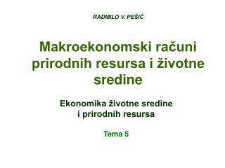 RADMILO V.  PEŠIĆ Makroekonomski računi prirodnih resursa i životne sredine