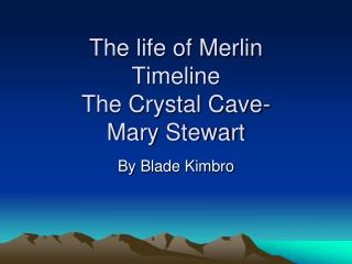 The life of Merlin  Timeline The Crystal Cave-  Mary Stewart