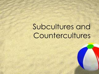 Subcultures and Countercultures