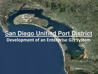 San Diego Unified Port District  D evelopment  of an Enterprise GIS system
