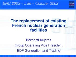 The replacement of existing French nuclear generation facilities Bernard Dupraz