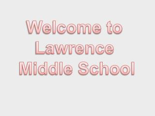 Welcome to  Lawrence  Middle School