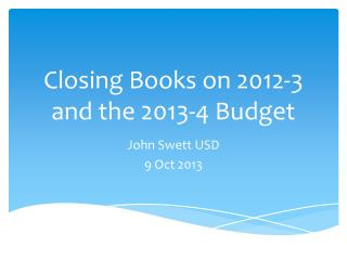 Closing Books on 2012-3 and the 2013-4 Budget