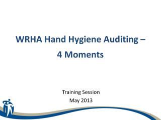 WRHA Hand Hygiene Auditing – 4 Moments