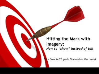 "Hitting the Mark with Imagery:  How to ""show"" instead of tell"