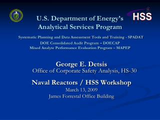 George E. Detsis Office of Corporate Safety Analysis, HS-30 Naval Reactors / HSS Workshop