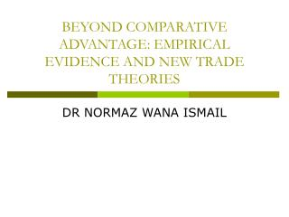 BEYOND COMPARATIVE ADVANTAGE: EMPIRICAL EVIDENCE AND NEW TRADE THEORIES