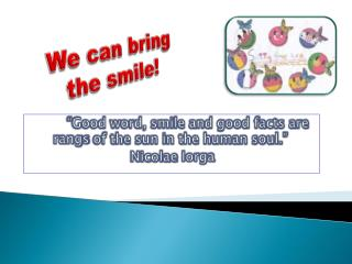 We can bring  the smile!