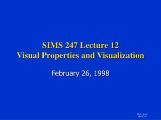 SIMS 247 Lecture 12 Visual Properties and Visualization