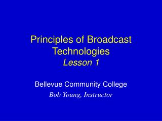 Principles of Broadcast Technologies Lesson 1
